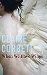 Claire Corbett When we have wings book cover