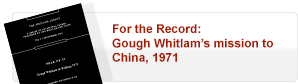 For the record: Gough Whitlam's Mission to China, 1971