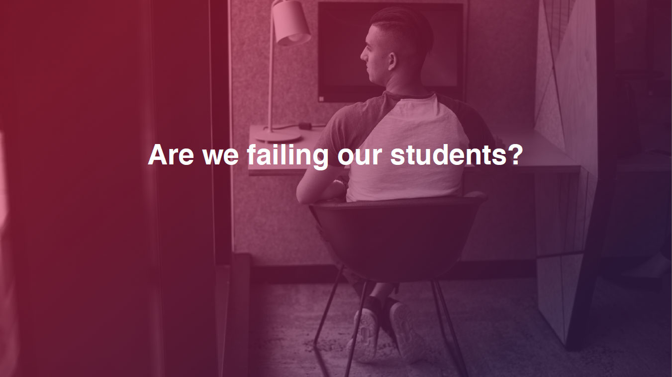 Are we failing our students?