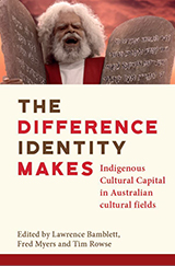 The cover of the book The Difference Identity Makes: Indigenous Cultural Capital in Australian Cultural Fields
