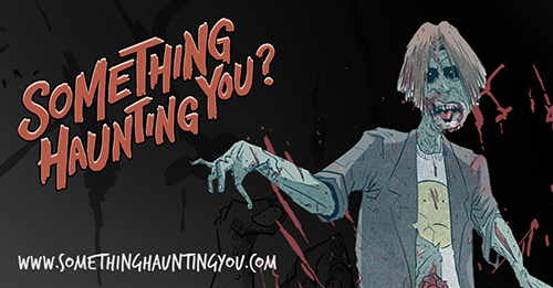 An illustration of a zombie over a black background with the words 'something haunting you?' and www.somethinghauntingyou.com