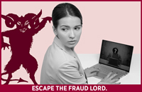 Monster creeping up behind a young woman working at a laptop. Wording: Escape the fraud lord.