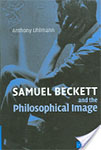 Anthony Uhlmann Samuel Beckett and the Philosophical Image Book Cover