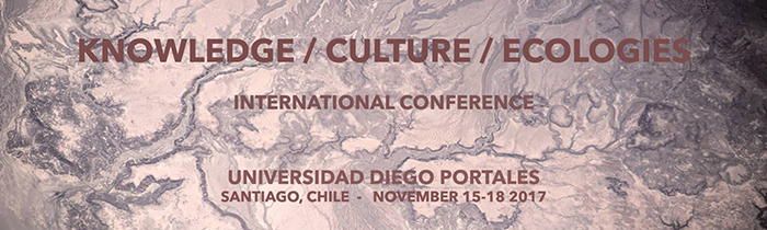 Knowledge / Culture / Ecologies International Conference - Universidad Diego Portales, Santiago, Chile - November 15-18 2017 written over aerial view of Earth.