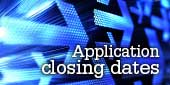 Application closing dates