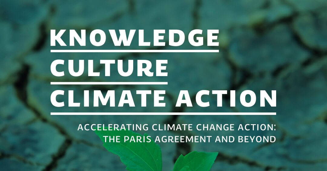 Knowledge Culture Climate Action: Accelerating Climate Change Action: The Paris Agreement and Beyond - on a green banner showing dry, broken soil with a green leaf growing up from it